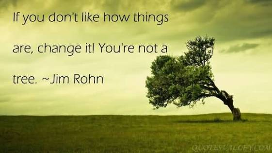 if-you-dont-like-how-things-are-change-it-youre-not-a-tree