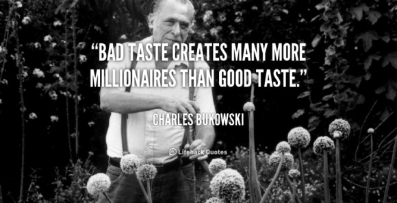 quote-Charles-Bukowski-bad-taste-creates-many-more-millionaires-than...