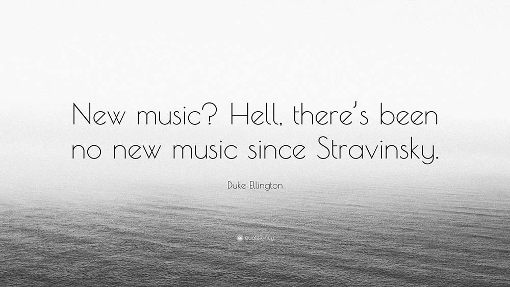 2663926-Duke-Ellington-Quote-New-music-Hell-there-s-been-no-new-music